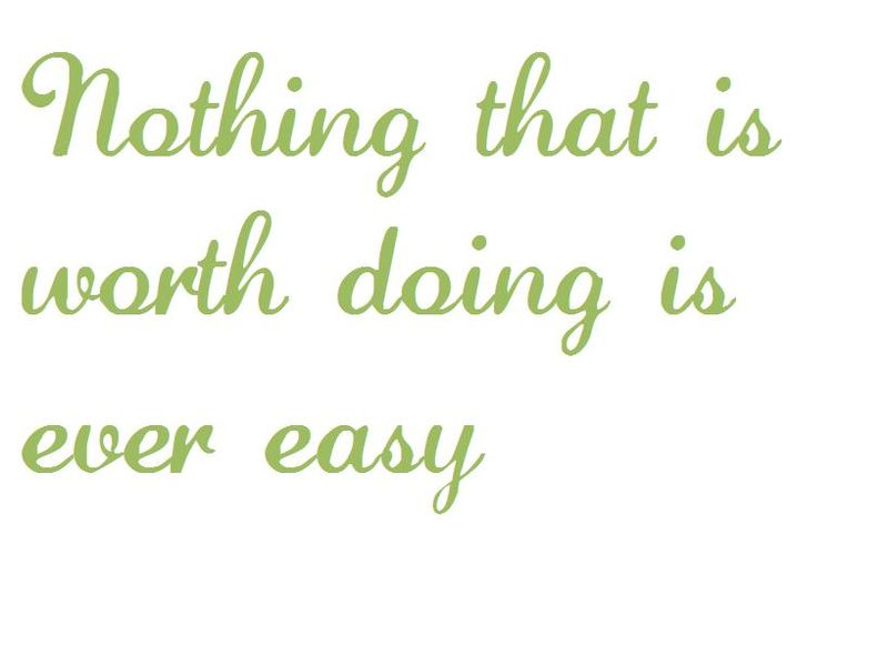 Nothing that is worth doing